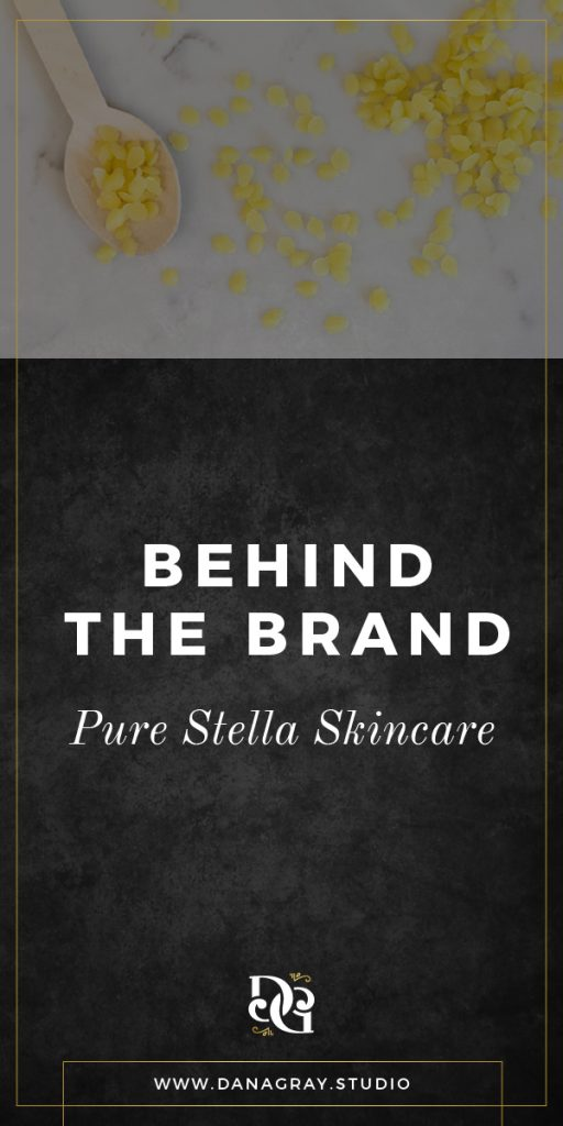 Behind the Brand: Pure Stella Skincare | Dana Gray Studio